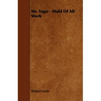 Mr. Togo  Maid Of All Work by Irwin & Wallace