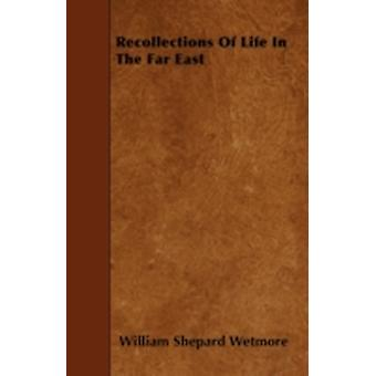 Recollections Of Life In The Far East by Wetmore & William Shepard