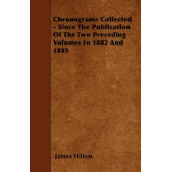 Chronograms Collected  Since The Publication Of The Two Preceding Volumes In 1882 And 1885 by Hilton & James