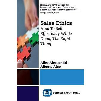 Sales Ethics How To Sell Effectively While Doing the Right Thing by Aleo & Alberto