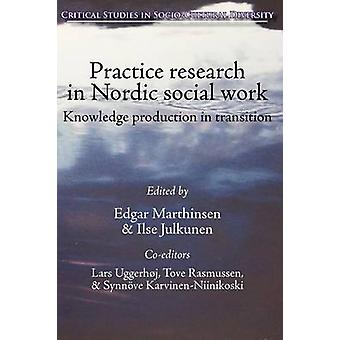 Practice Research in Nordic Social Work Knowledge Production in Transition by Marthinsen & Edgar