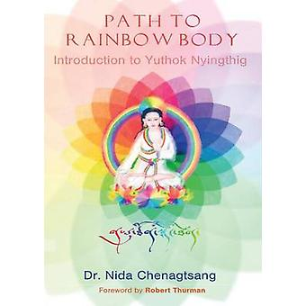 Path to Rainbow Body  Introduction to Yuthok Nyingthig by Chenagtsang & Nida