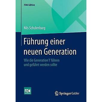 Fhrung einer neuen Generation  Wie die Generation Y fhren und gefhrt werden sollte by Schulenburg & Nils