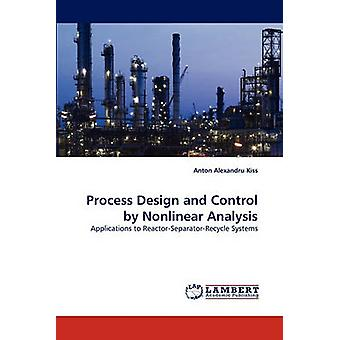 Process Design and Control by Nonlinear Analysis by Kiss & Anton Alexandru
