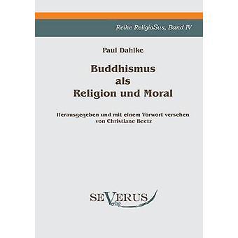 Buddhismus ALS Religion Und Moral von Dahlke & Paul