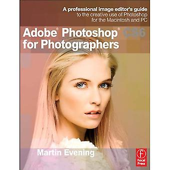 Adobe Photoshop CS6 voor fotografen: een professionele beeldeditor's handleiding voor het creatieve gebruik van Photoshop voor de Macintosh en pc