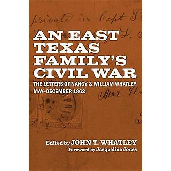 An East Texas Family's Civil War - The Letters of Nancy and William Wh