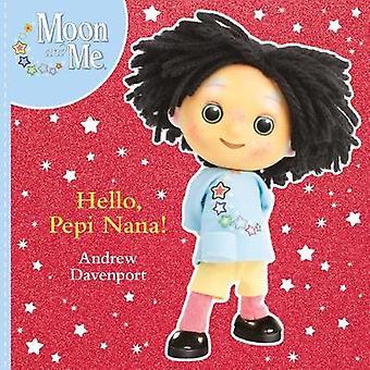 Hello - Pepi Nana by Andrew Davenport - 9781407198132 Book