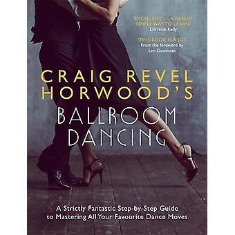 Craig Revel Horwood's Ballroom Dancing - A Strictly Fantastic Step-by-