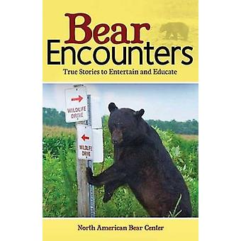 Bear Encounters - True Stories to Entertain and Educate by North Ameri