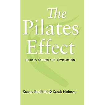The Pilates Effect - Heroes Behind the Revolution by Sarah W. Holmes -