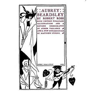 Aubrey Beardsley by Robert Ross - Aymer Vallance - Matthew Sturgis -