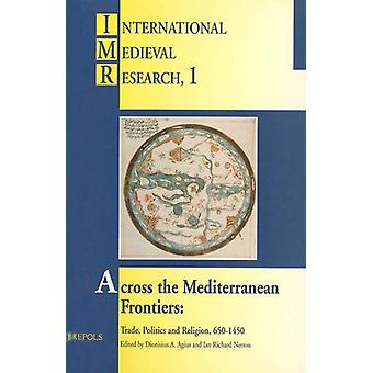 Across the Mediterranean Frontiers by Dionisius a Agius - 97825035060