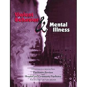 Violent Behavior and Mental Illness: A Compendium of Articles from Psychiatric Services and Hospital and Community...