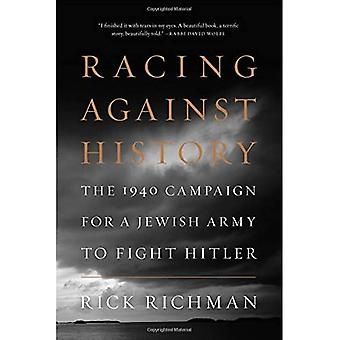 Racing Against History: The� 1940 Campaign for a Jewish Army to Fight Hitler