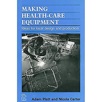 Making Health Care Equipment : Ideas for Local Design and Production