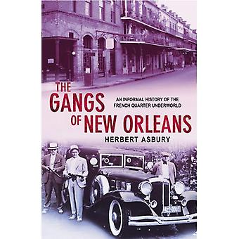 The Gangs Of New Orleans - An Informal History of the French Quarter U