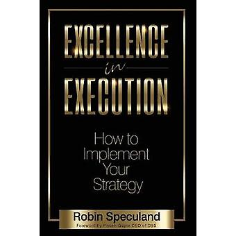 Excellence in Execution - How to Implement Your Strategy by Robin Spec