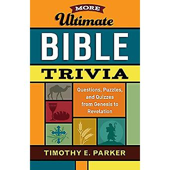 More Ultimate Bible Trivia - Questions - Puzzles - and Quizzes from Ge