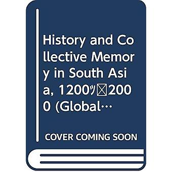 History and Collective Memory in South Asia - 1200-2000 by Sumit Guha