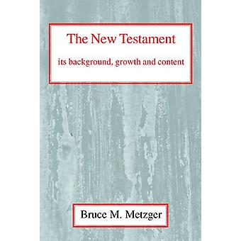 The New Testament - Its Background - Growth and Content - Its Backgrou