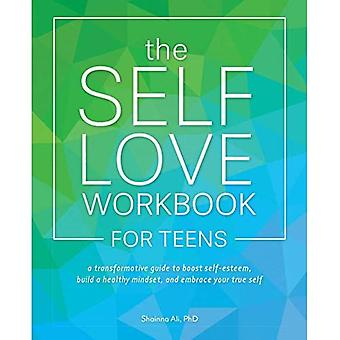 The Self-love Workbook For Teens: A Transformative Guide to Boost Self-Esteem,� Build Healthy Mindsets, and Embrace Your True Self