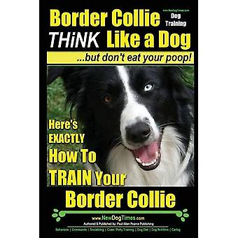 Border Collie Dog Training - Think Like a Dog - But Don't Eat Your Po