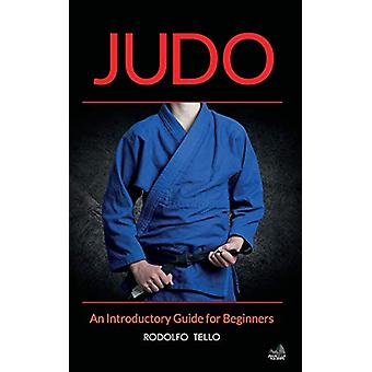 Judo - An Introductory Guide for Beginners by Rodolfo Tello - 97816338