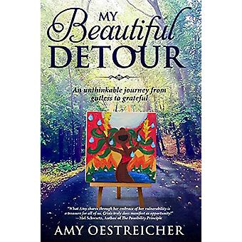 My Beautiful Detour - An Unthinkable Journey from Gutless to Grateful
