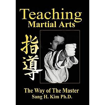 Teaching Martial Arts - The Way of the Master -2nd Edition- by Sang H.
