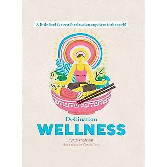 Destination Wellness A Little Book for Rest and Relaxion Anywhere in the World Destination series
