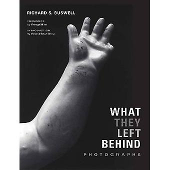 What They Left Behind by Foreword by George Miles & Introduction by Victoria Rowe Berry & By photographer Richard S Buswell
