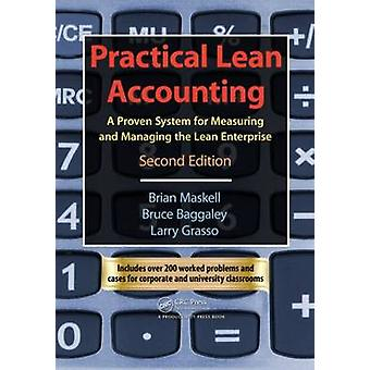 Practical Lean Accounting  A Proven System for Measuring and Managing the Lean Enterprise Second Edition by Brian H Maskell & Bruce Baggaley & Larry Grasso