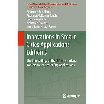 Innovations in Smart Cities Applications Edition 3,jonka on toimittanut Mohamed Ben Ahmed & Edited by Anouar Abdelhakim Boudhir & Edited by Domingos Santos & Edited by Mohamed El aroussi & Edited by Ismail Rakip Karas
