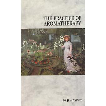 The Practice of Aromatherapy - Classic Compendium of Plant Medicines a