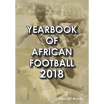 Yearbook of African Football 2018 by Gabriel Mantz - 9781862233706 Bo