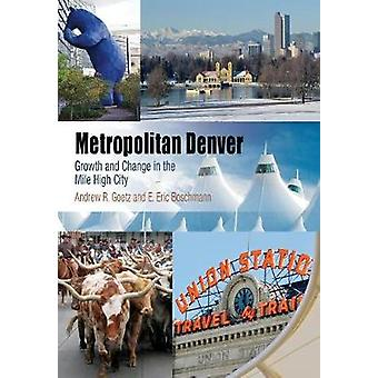 Metropolitan Denver - Growth and Change in the Mile High City by Andre
