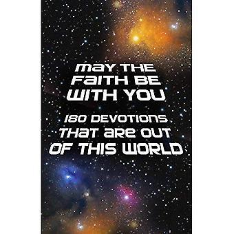 Que la foi soit avec vous: 180 dévotions qui sont hors de ce monde