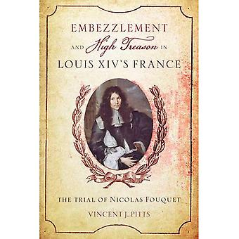 Embezzlement and High Treason in Louis XIV's France: The Trial of Nicolas Fouquet