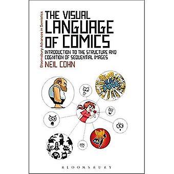 Die visuelle Sprache des Comics: Einführung in die Struktur und die Wahrnehmung von aufeinander folgenden Bildern (Bloomsbury Fortschritte...
