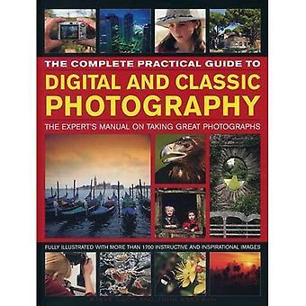 Den kompletta praktiska guiden till Digital och klassisk fotografering: expertens handbok om ta fantastiska fotografier