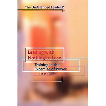 Leading with Nothing to Lose: Training in the Excercise of Power: Undefended Leader Pt. 2
