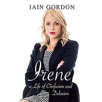 Irene: Ein Leben voller Verwirrung und Täuschung