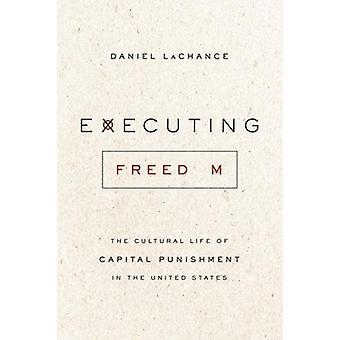 Exekvera frihet - kulturliv av dödsstraff i Uni