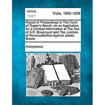Betænkning af sager ved retten i Queens Bench på et program for en kriminel oplysninger på dragten S.R. Bosanquet og Justices of Monmouthshire mod James Brown af anonym