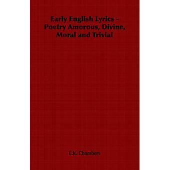 Tidiga engelska texter dikter amorösa gudomlig moralisk och triviala av Chambers & E.K.