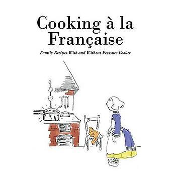 Kochen la Franaise Familie Rezepte mit und ohne Schnellkochtopf von Anonymous