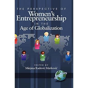 The Perspective of Womens Entrepreneurship in the Age of Globalization Hc by Markovi & Mirjana Radovi