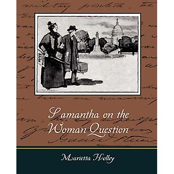 Samantha on the Woman Question by Holley & Marietta