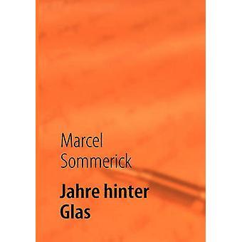 Jahre hinter Glas von Sommerick & Marcel